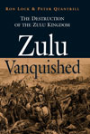Zulu Vanquished: The Destruction of the Zulu Kingdom